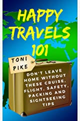 Happy Travels 101: Don't leave home without these cruise, flight, safety, packing and sightseeing tips (English Edition) Formato Kindle