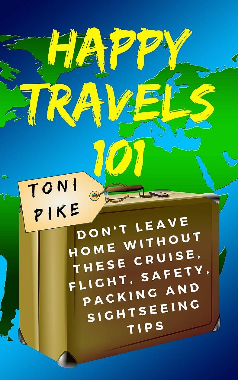 ハッピーブランド名世紀Happy Travels 101: Don't leave home without these cruise, flight, safety, packing and sightseeing tips (English Edition)