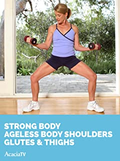 Strong Body, Ageless Body: Shoulders, Glutes & Thighs