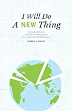 I Will Do A New Thing: Unreached Peoples and the Founding of the U.S. Center for World Mission