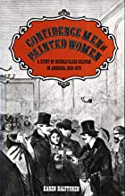 Confidence Men and Painted Women: A Study of Middle-class Culture in America, 1830-1870 (Yale Historical Publications, Mis...