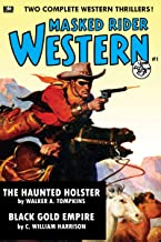Masked Rider Western #1: Black Gold Empire & The Haunted Holster (The Masked Rider)