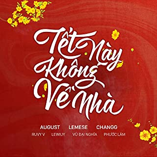 Tết Này Không Về Nhà (feat. Ruby V, Vũ Đại Nghĩa, LeWiuy, Changg, Lemese & Phước Lâm)