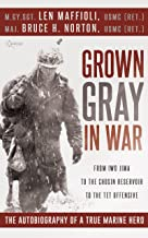 Grown Gray in War: From Iwo Jima to the Chosin Reservoir to the Tet Offensive, the Autobiography of a True Marine Hero