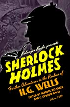 Sherlock Holmes: Further Adventures in the Realms of H.G. Wells Volume Two