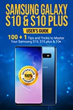 Samsung Galaxy S10 & S10 Plus: User's Guide . 100+1 Tips and Tricks to Master Your Samsung S10, S10 plus & 10e