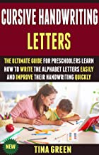 Cursive Handwriting Letters: The Ultimate Guide For Preschoolers Learn How To Write The Alphabet Letters Easily And Improv...