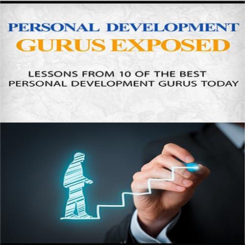 Personal Development Gurus Exposed : Lessons from 10 of the best personal development gurus today