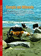 Corgis on Wheels, Understanding and Caring for the Special Needs of Corgis with Degenerative Myelopathy or Disk Disease