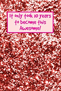 It Only Took 10 Years To Become This Awesome!: Rose Gold Glitter -Ten 10 Yr Old Girl Journal Ideas Notebook - Gift Idea for 10th Happy Birthday ... Stocking Stuffer Filler (Card Alternative)