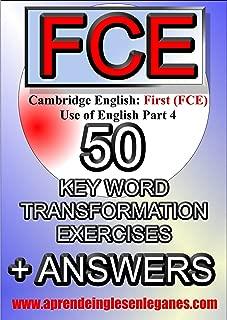 CAMBRIDGE ENGLISH FIRST (FCE) - 50 KEY WORD TRANSFORMATION EXERCISES