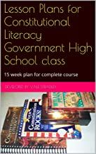 Lesson Plans for Constitutional Literacy Government High School class: 15 week plan for complete course