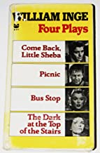 Four Plays: Come Back, Little Sheba / Picnic / Bus Stop / The Dark at the top of the Stairs