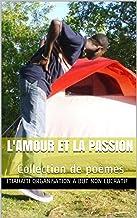 L'AMOUR ET LA PASSION: Collection de poèmes (French Edition)