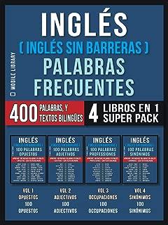 Inglés ( Inglés Sin Barreras ) Palabras Frecuentes (4 libros en 1 Super Pack):  400 palabras frecuentes en inglés explicadas en español con textos bilingües ... Language Learning Guides) (Spanish Edition)