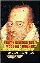 Cuatro entremeses al modo de Cervantes (Spanish Edition)