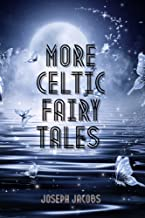 More Celtic Fairy Tales : With Original Illustrated (English Edition)