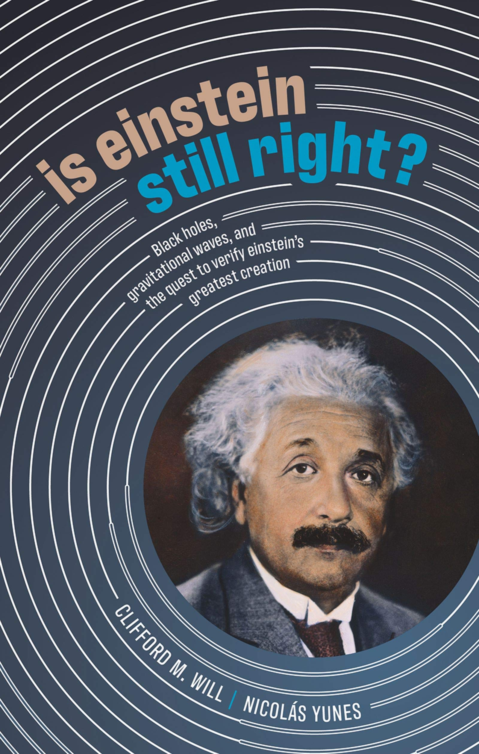 Is Einstein Still Right?: Black Holes, Gravitational Waves, And The Quest To Verify Einstein's Greatest Creation