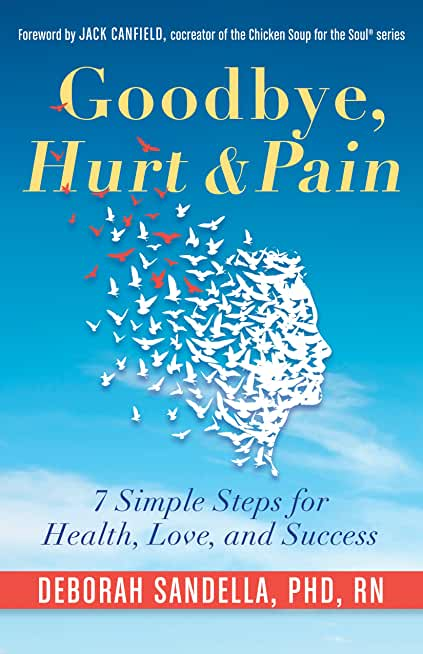 Goodbye, Hurt & Pain: 7 Simple Steps for Health, Love, and Success (Emotional Intelligence Book for a Life of Success) (English Edition)