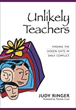 Unlikely Teachers:  Finding the Hidden Gifts in Daily Conflict