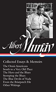 Albert Murray: Collected Essays & Memoirs (LOA #284): The Omni-Americans / South to a Very Old Place / The Hero and the Blues /  Stomping the Blues / ... (Library of America Albert Murray Edition)