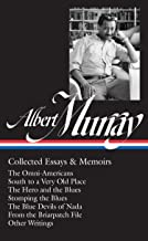 Albert Murray: Collected Essays & Memoirs (LOA #284): The Omni-Americans / South to a Very Old Place / The Hero and the Blues /  Stomping the Blues / The Blue Devils of Nada / other writings (Library of America Albert Murray Edition)