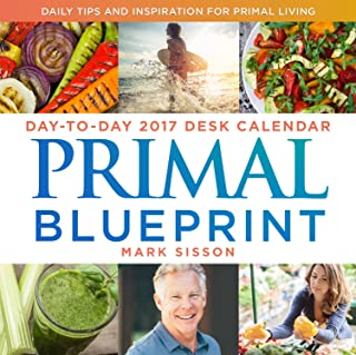 Primal Blueprint Day-to-Day 2017 Desk Calendar: Daily Tips and Inspiration for Primal Living