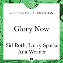 Glory Now: A Feature Teaching from Accessing the Greater Glory