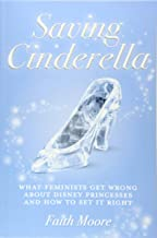 Saving Cinderella: What Feminists Get Wrong About Disney Princesses And How To Set It Right