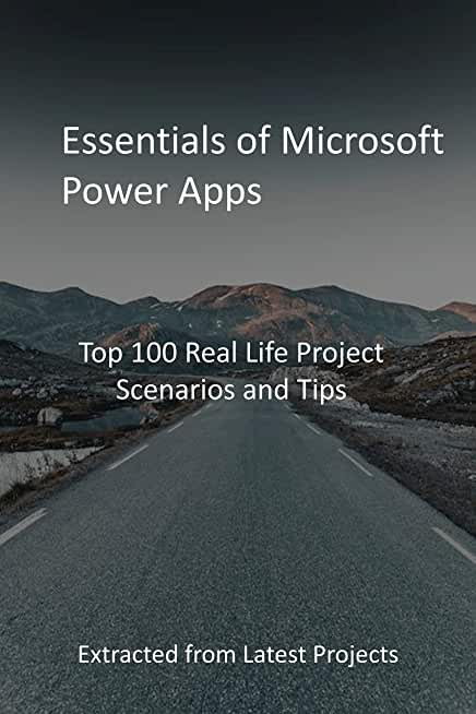 Essentials of Microsoft Power Apps: Top 100 Real Life Project Scenarios and Tips: Extracted from Latest Projects (English Edition)