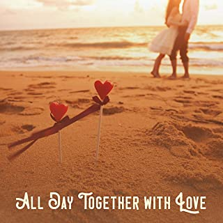 All Day Together with Love: Sensual 2019 Chillout Music for Couples, Nice Day Spending, Romantic Dinner, Erotic Massage, Hot Bath Together, Tantric Sex Beats