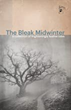 The Bleak Midwinter : A Collection of Frighteningly Festive Tales