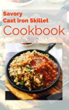 Savory Cast Iron Skillet Cookbook:  Easy, Healthy and Delicious One Skillet Recipes