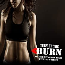 Turn up the Burn (Set Your Metabolism Alight with This Workout) (The Best Music for Aerobics, Pumpin' Cardio Power, Plyo, Exercise, Steps, Barré, Routine, Curves, Sculpting, Abs, Butt, Lean, Twerk, Slim Down Fitness Workout)