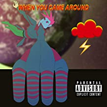 When You Came Around [Explicit]