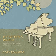 My Father's World: Piano Music for Times of Healing & Restoration