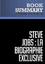 Résumé: Steve Jobs: La Biographie exclusive - Walter Isaacson: Biographie exclusive (French Edition)