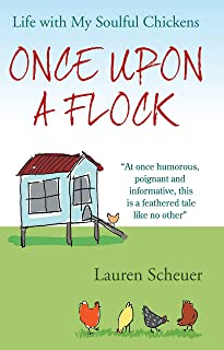 Once Upon a Flock: Life With My Soulful Chickens (English Ed