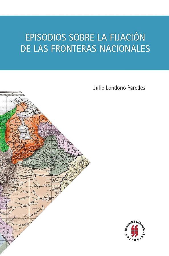 城粘性の生活Episodios sobre la fijación de las fronteras nacionales (Textos de Ciencia Política, Gobierno y Relaciones Internacionales no 3) (Spanish Edition)