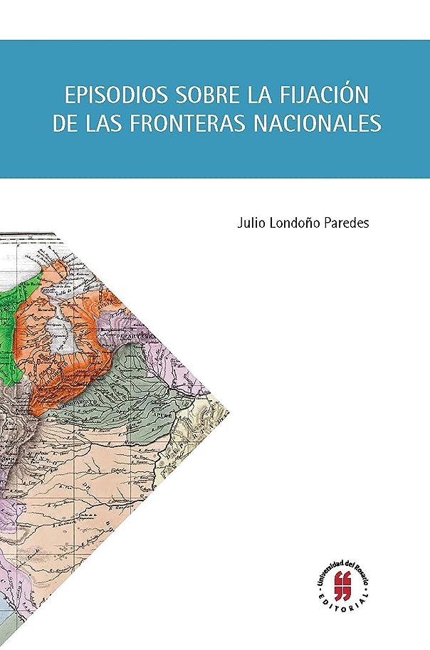 文房具並外れた剛性Episodios sobre la fijación de las fronteras nacionales (Textos de Ciencia Política, Gobierno y Relaciones Internacionales no 3) (Spanish Edition)