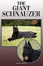 The Giant Schnauzer: A Complete and Comprehensive Owners Guide to: Buying, Owning, Health, Grooming, Training, Obedience, Understanding and Caring for Your Giant Schnauzer