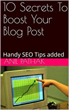 10 Secrets To Boost Your Blog Post: Handy SEO Tips added (SEO For Beginners Book 1)
