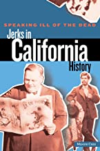 Speaking Ill of the Dead: Jerks in California History (Speaking Ill of the Dead: Jerks in Histo)