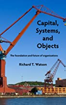 Capital, Systems, and Objects: The Foundation and Future of Organizations
