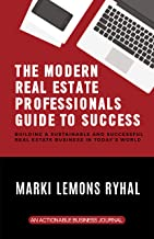 The Modern Real Estate Professionals Guide to Success: Building a Sustainable and Successful Real Estate Business in Today's World (English Edition)