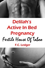 Delilah's Active In Bed Pregnancy: MFF (Fertile House of Taboo Book 5)