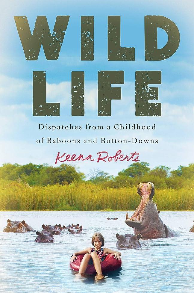 ストレス異議枯渇するWild Life: Dispatches from a Childhood of Baboons and Button-Downs (English Edition)