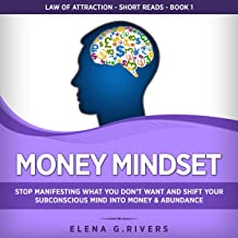 Money Mindset: Stop Manifesting What You Don't Want and Shift Your Subconscious Mind into Money & Abundance: Law of Attrac...