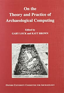 On the Theory and Practice of Archaeological Computing