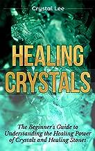 Healing Crystals: Beginner's Guide to Understanding the Healing Power of Crystals and Healing Stones (Chakra Healing, Chakra Balancing, Spiritual, Sacred ... Crystal Healing Book 1) (English Edition)